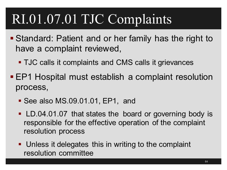 RI.01.07.01 TJC Complaints Standard: Patient and or her family has the right to have a complaint reviewed,
