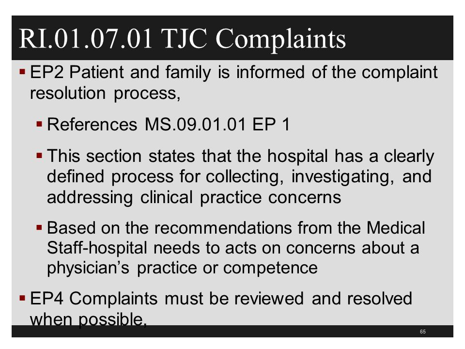 RI.01.07.01 TJC Complaints EP2 Patient and family is informed of the complaint resolution process, References MS.09.01.01 EP 1.
