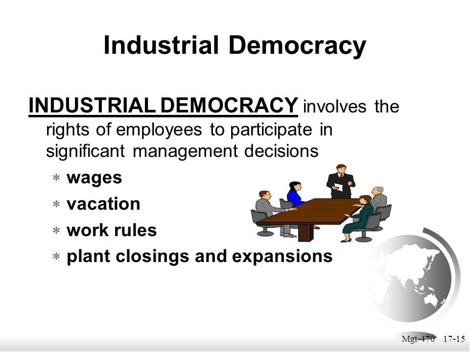 Industrial Democracy INDUSTRIAL DEMOCRACY involves the rights of employees to participate in significant management decisions.