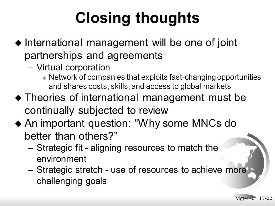 Closing thoughts International management will be one of joint partnerships and agreements. Virtual corporation.