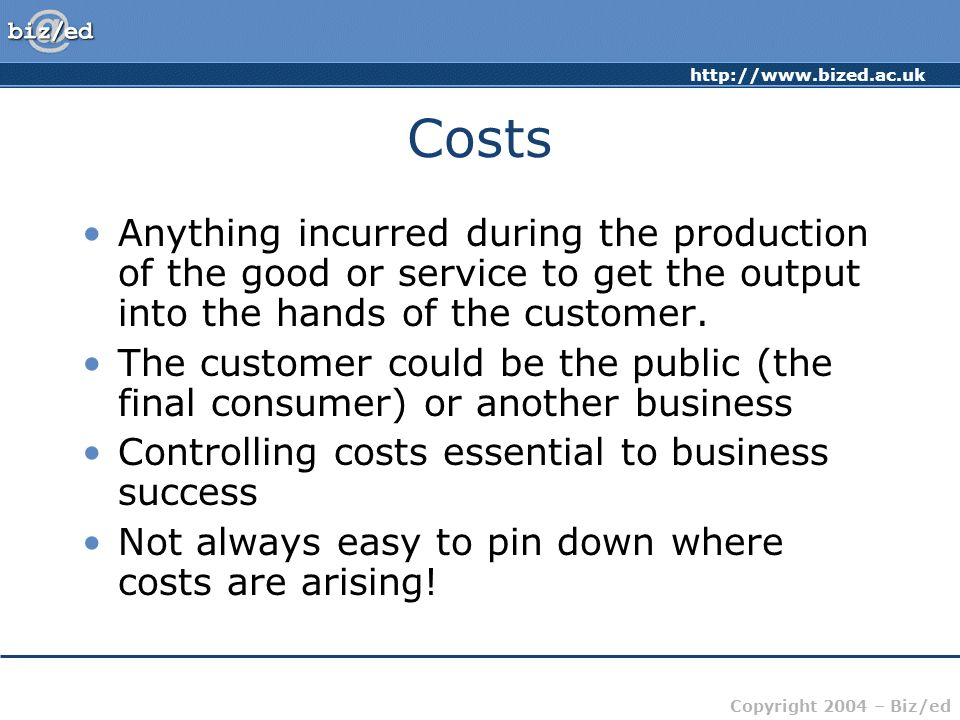 CostsAnything incurred during the production of the good or service to get the output into the hands of the customer.
