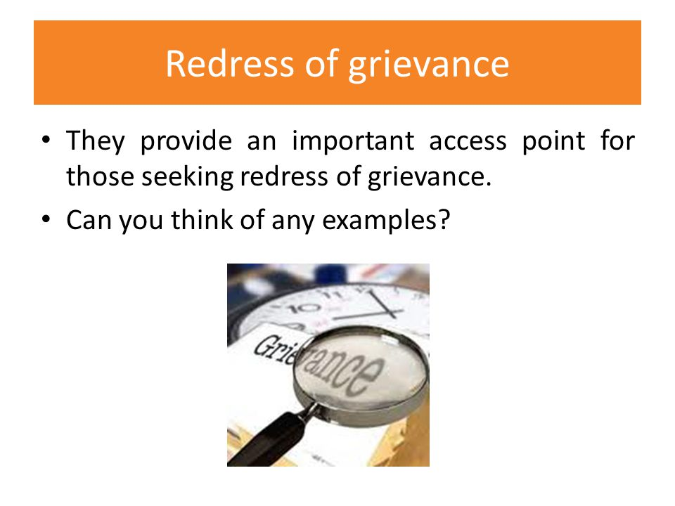 Redress of grievance They provide an important access point for those seeking redress of grievance.