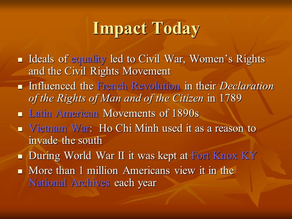 Impact Today Ideals of equality led to Civil War, Women's Rights and the Civil Rights Movement.