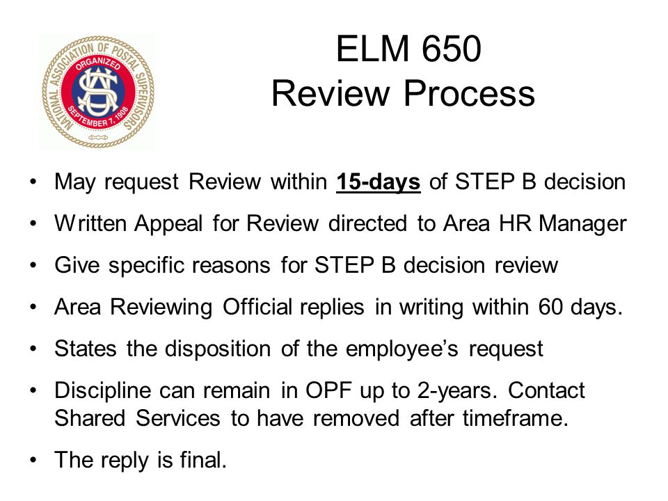 ELM 650 Review Process May request Review within 15-days of STEP B decision. Written Appeal for Review directed to Area HR Manager.