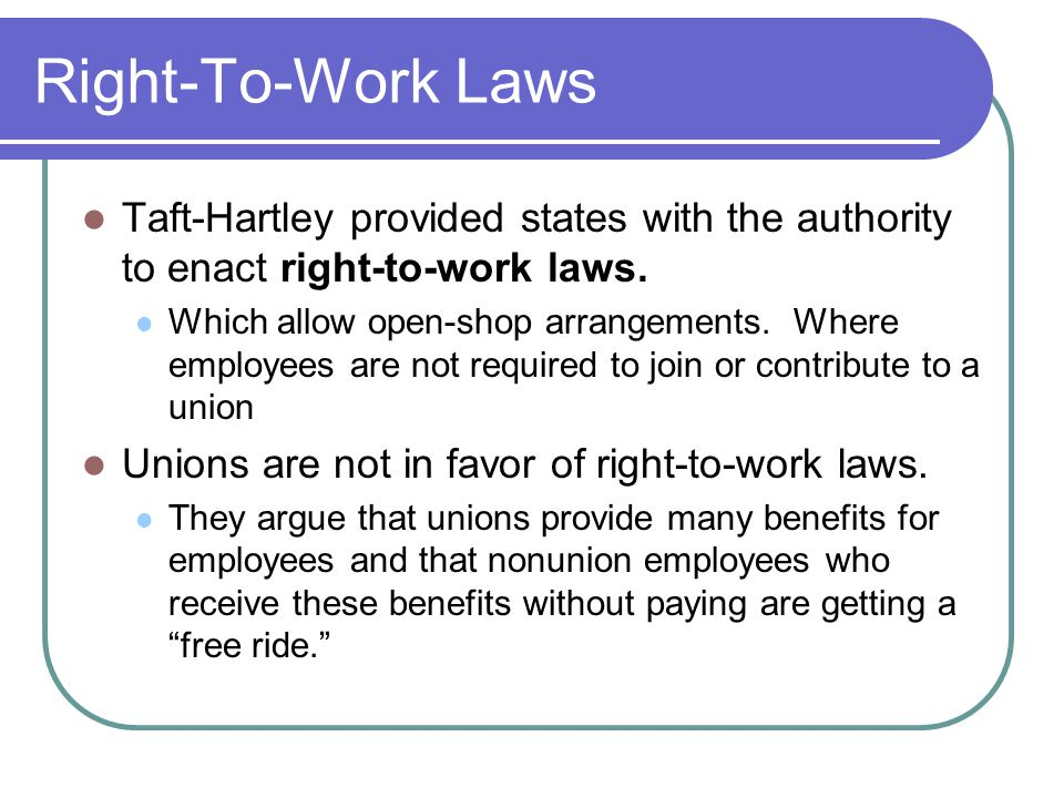 Right-To-Work Laws Taft-Hartley provided states with the authority to enact right-to-work laws.