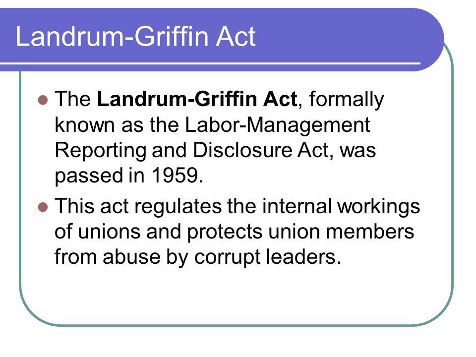 Landrum-Griffin Act The Landrum-Griffin Act, formally known as the Labor-Management Reporting and Disclosure Act, was passed in 1959.