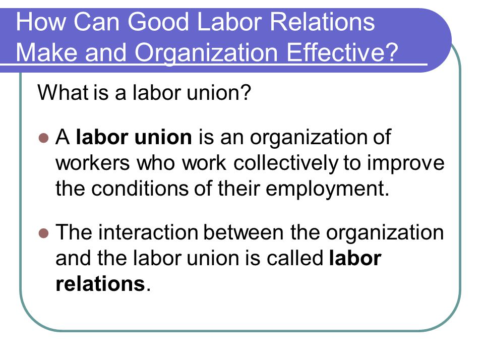 How Can Good Labor Relations Make and Organization Effective