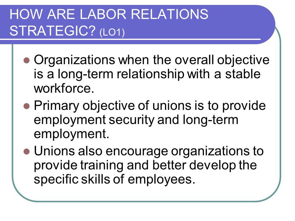 HOW ARE LABOR RELATIONS STRATEGIC (LO1)
