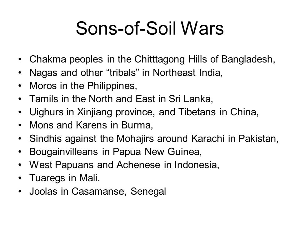 Sons-of-Soil Wars Chakma peoples in the Chitttagong Hills of Bangladesh, Nagas and other tribals in Northeast India,