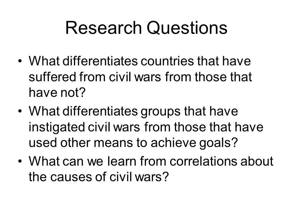 Research Questions What differentiates countries that have suffered from civil wars from those that have not