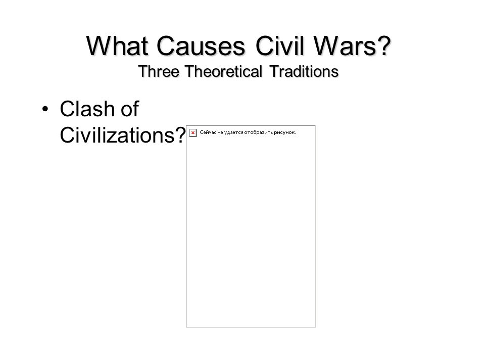 What Causes Civil Wars Three Theoretical Traditions