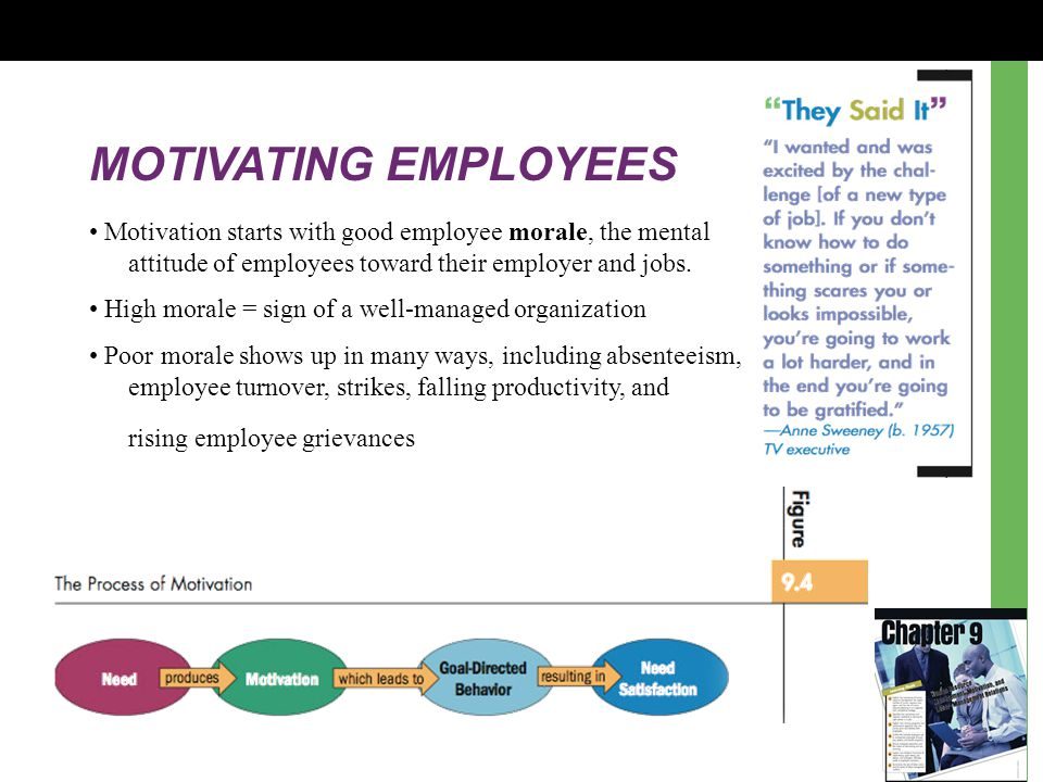 MOTIVATING EMPLOYEES • Motivation starts with good employee morale, the mental attitude of employees toward their employer and jobs.