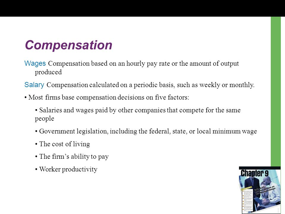 Compensation Wages Compensation based on an hourly pay rate or the amount of output produced.