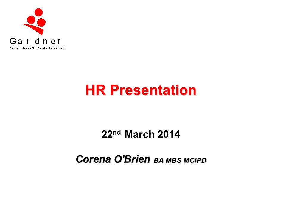 HR Presentation 22nd March 2014 Corena O Brien BA MBS MCIPD