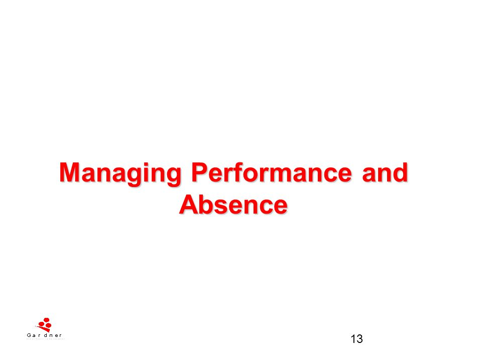 Managing Performance and Absence