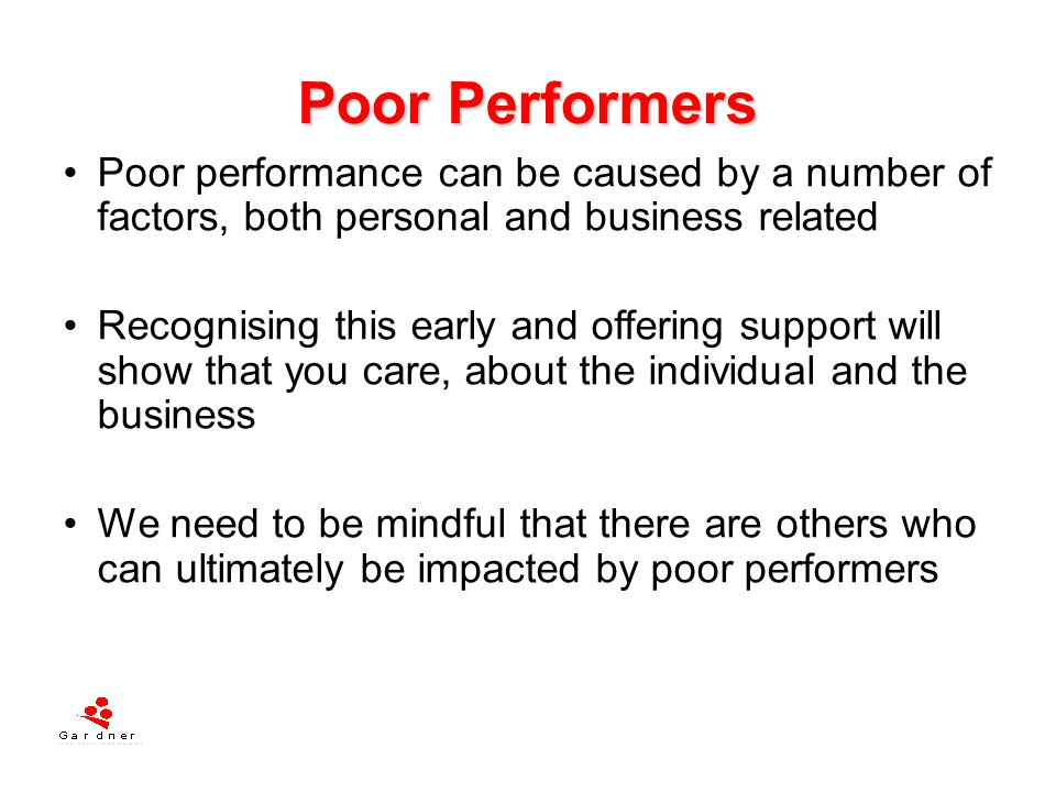 Poor Performers Poor performance can be caused by a number of factors, both personal and business related.