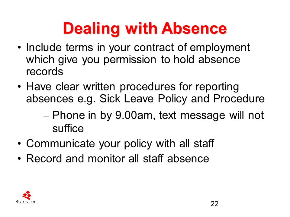 Dealing with Absence Include terms in your contract of employment which give you permission to hold absence records.