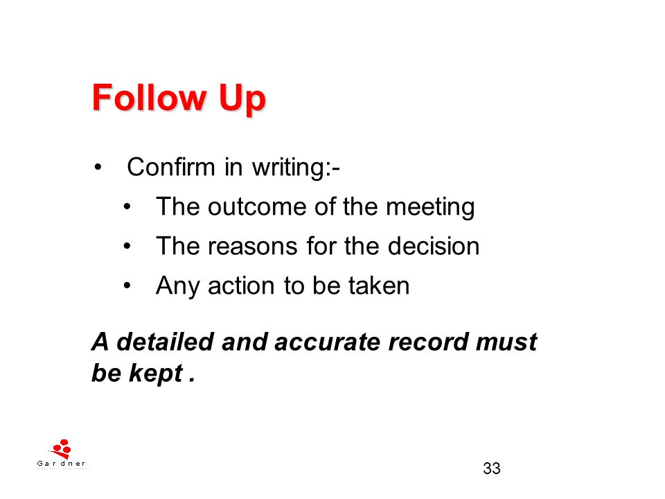 Follow Up Confirm in writing:- The outcome of the meeting
