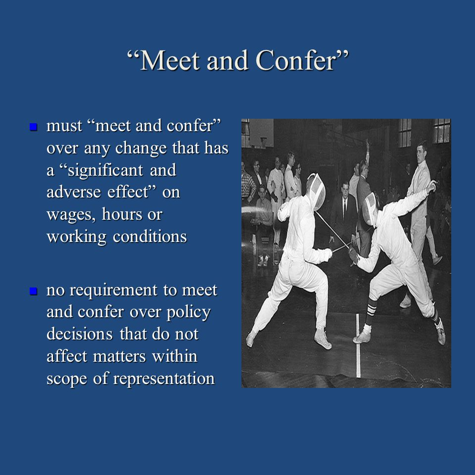 Meet and Confer must meet and confer over any change that has a significant and adverse effect on wages, hours or working conditions.