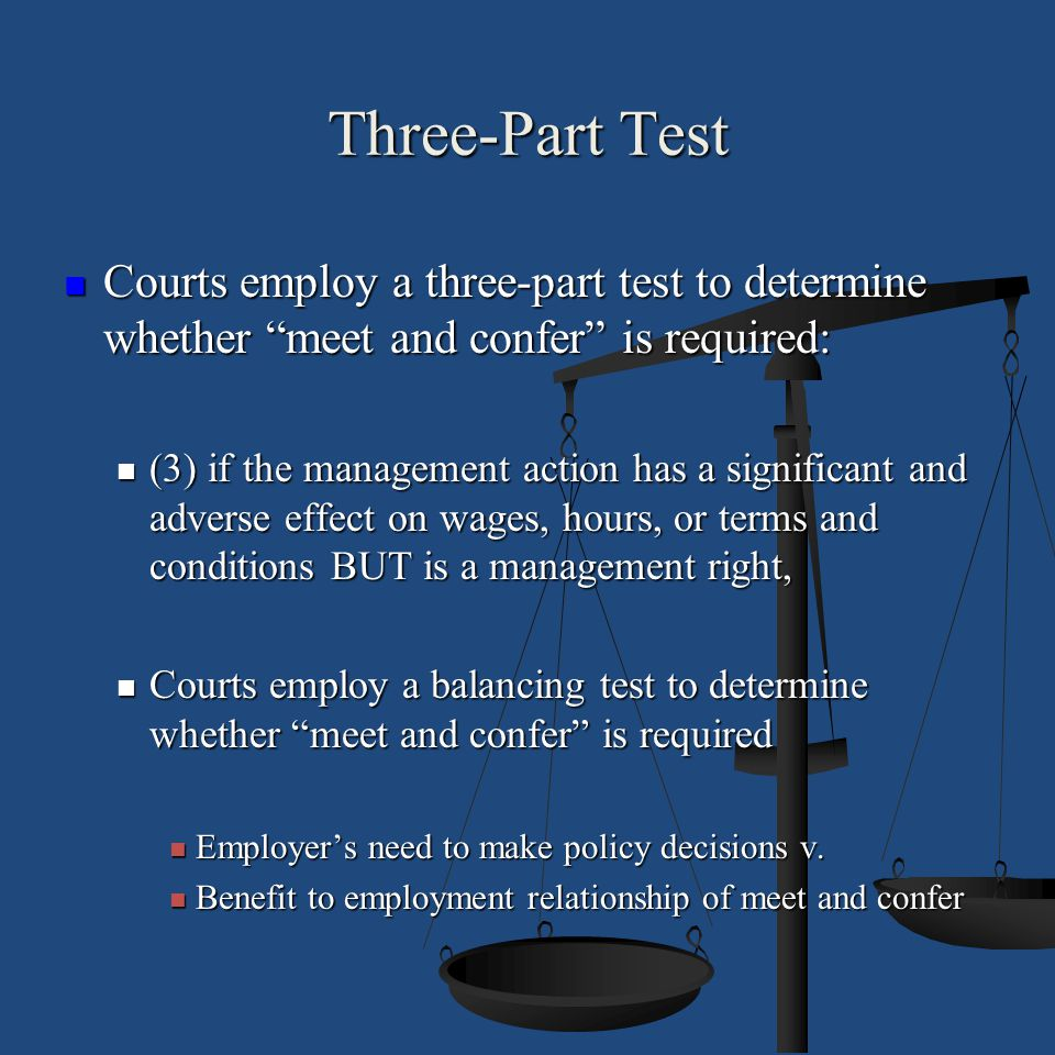 Three-Part Test Courts employ a three-part test to determine whether meet and confer is required: