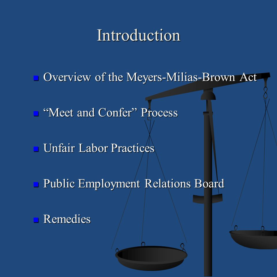 Introduction Overview of the Meyers-Milias-Brown Act