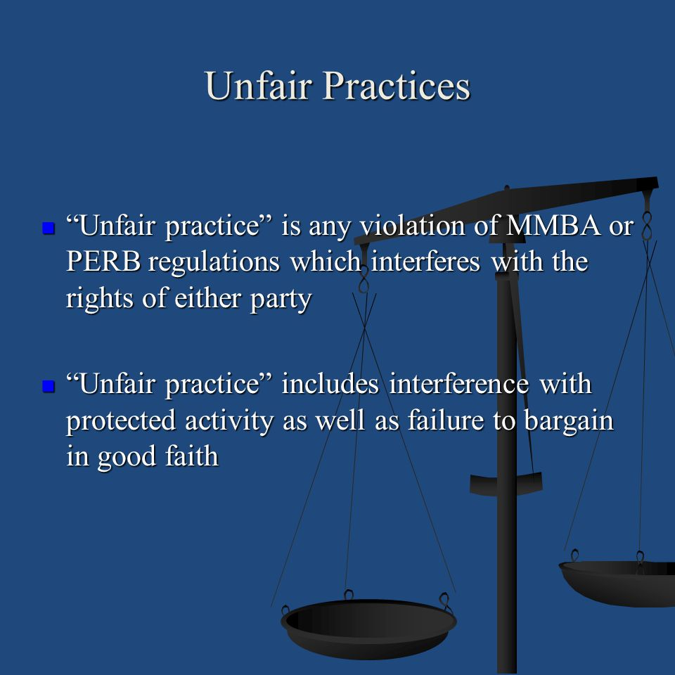 Unfair Practices Unfair practice is any violation of MMBA or PERB regulations which interferes with the rights of either party.