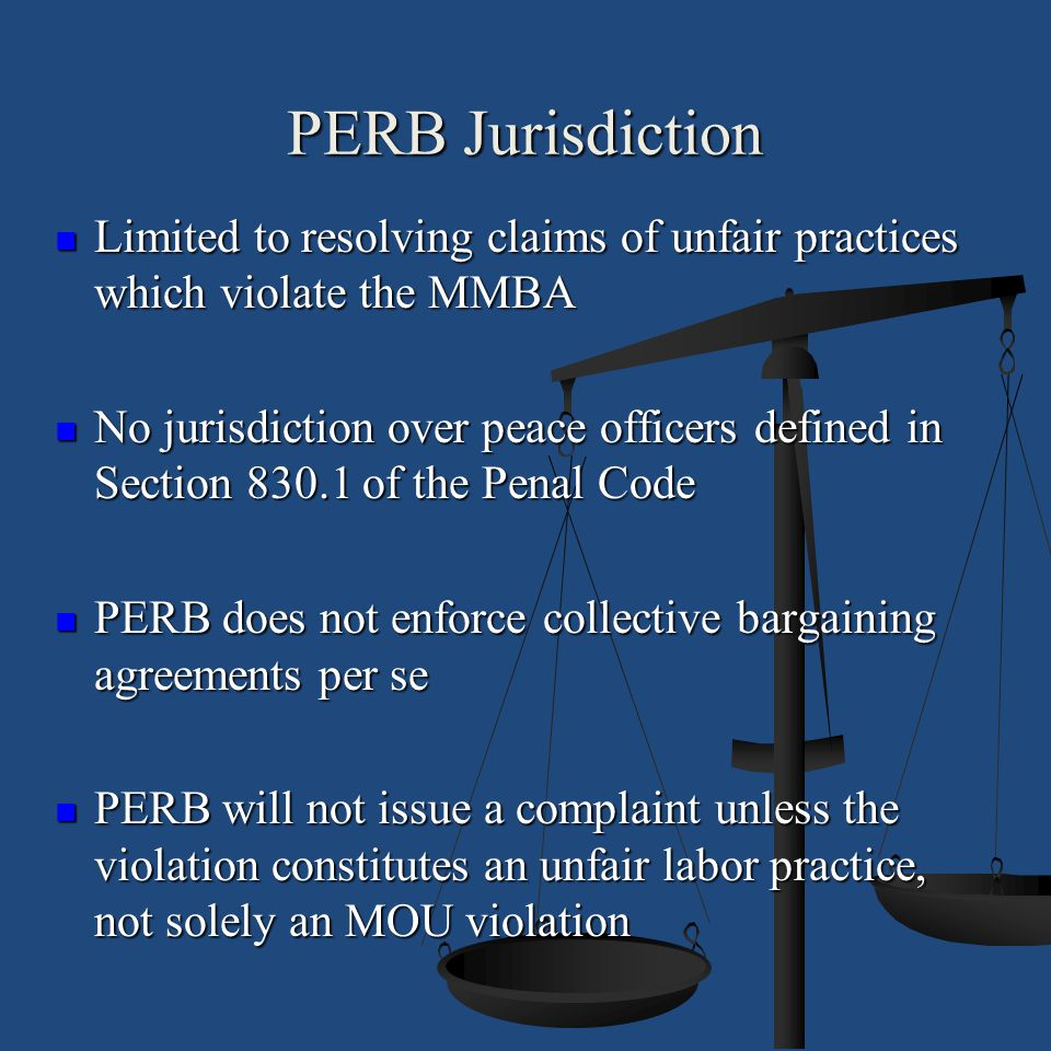 PERB Jurisdiction Limited to resolving claims of unfair practices which violate the MMBA.