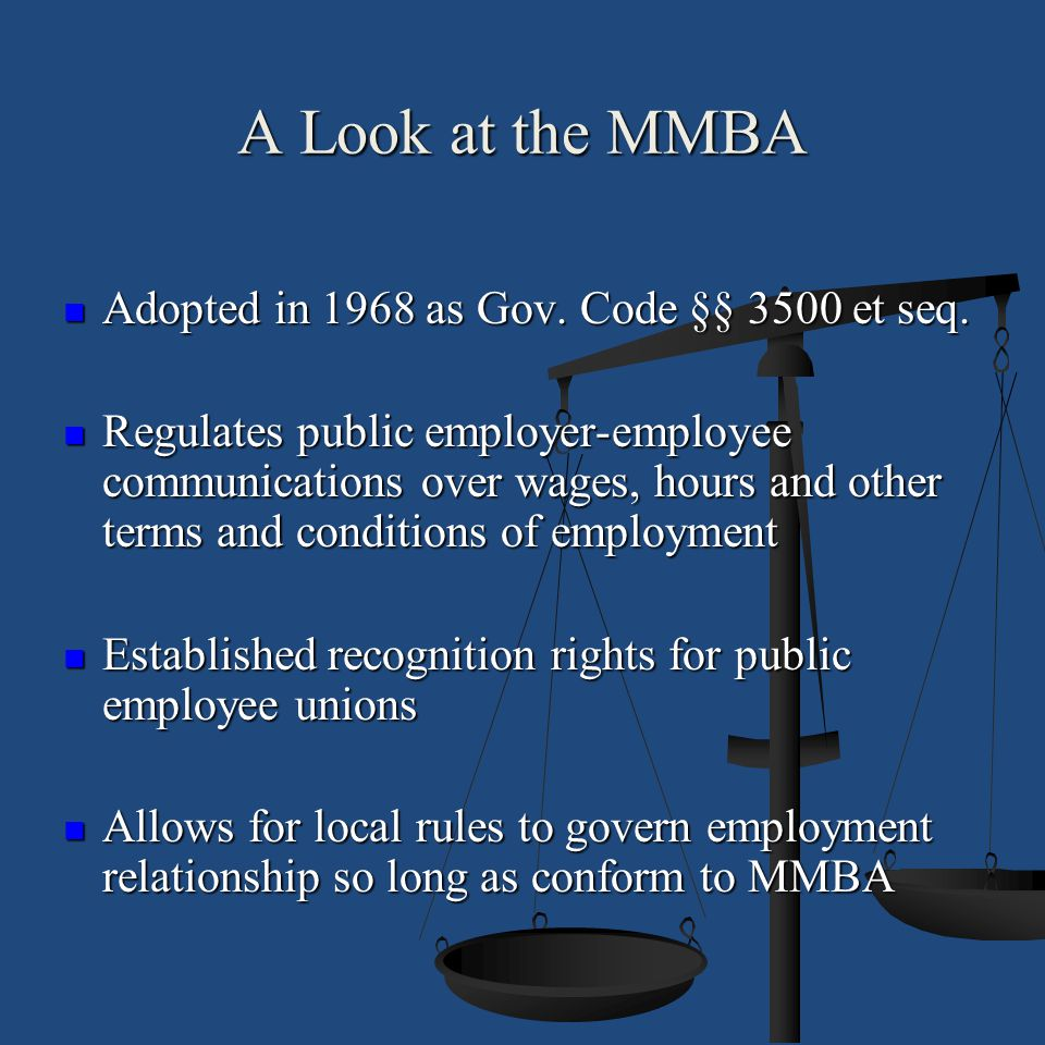 A Look at the MMBA Adopted in 1968 as Gov. Code §§ 3500 et seq.