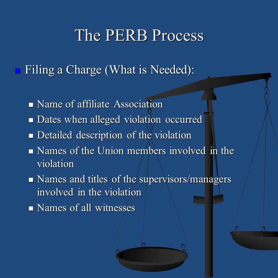 The PERB Process Filing a Charge (What is Needed):
