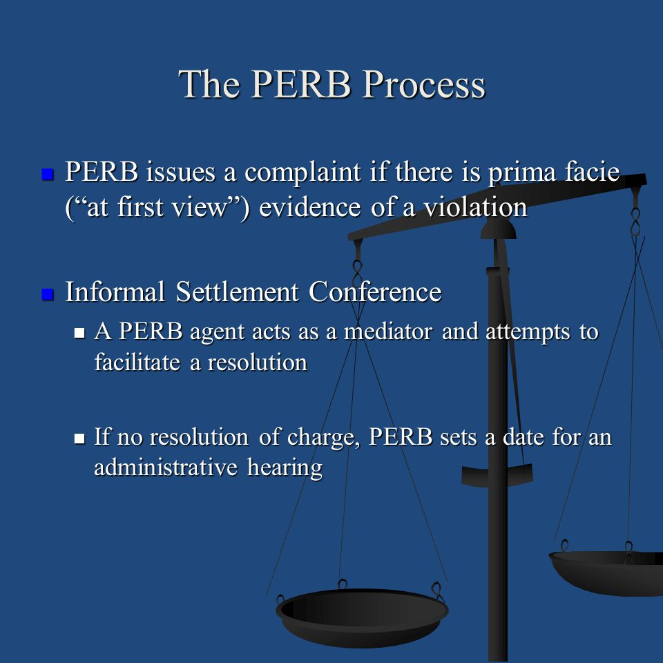The PERB Process PERB issues a complaint if there is prima facie ( at first view ) evidence of a violation.