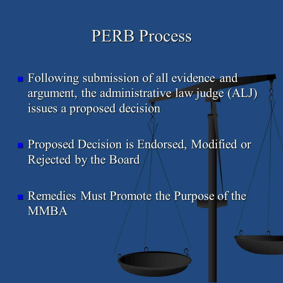 PERB Process Following submission of all evidence and argument, the administrative law judge (ALJ) issues a proposed decision.