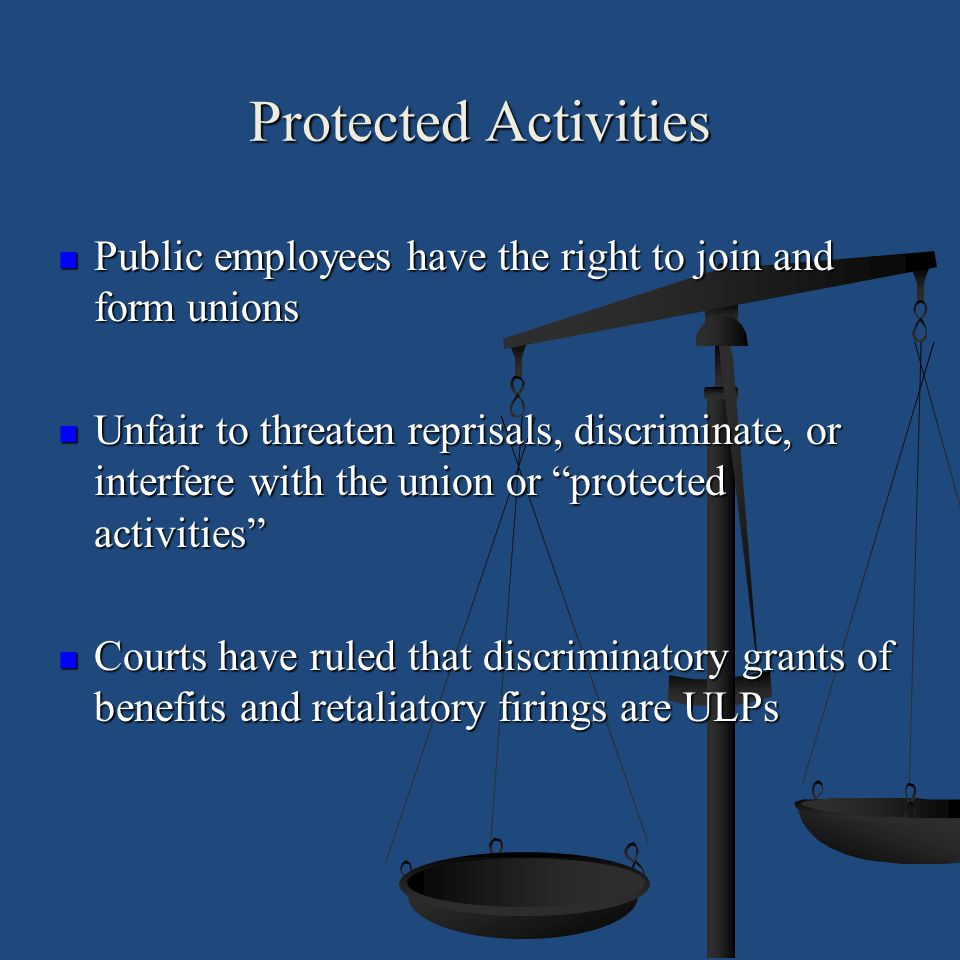 Protected Activities Public employees have the right to join and form unions.