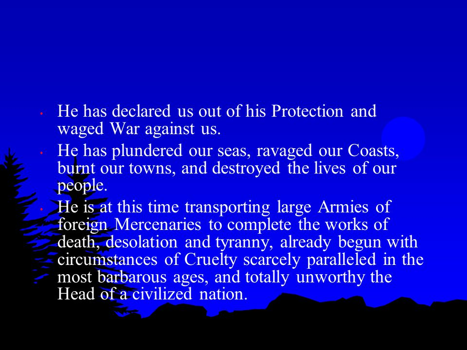 He has declared us out of his Protection and waged War against us.