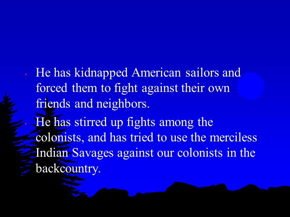He has kidnapped American sailors and forced them to fight against their own friends and neighbors.