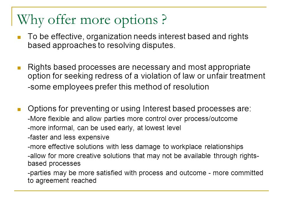 Why offer more options To be effective, organization needs interest based and rights based approaches to resolving disputes.
