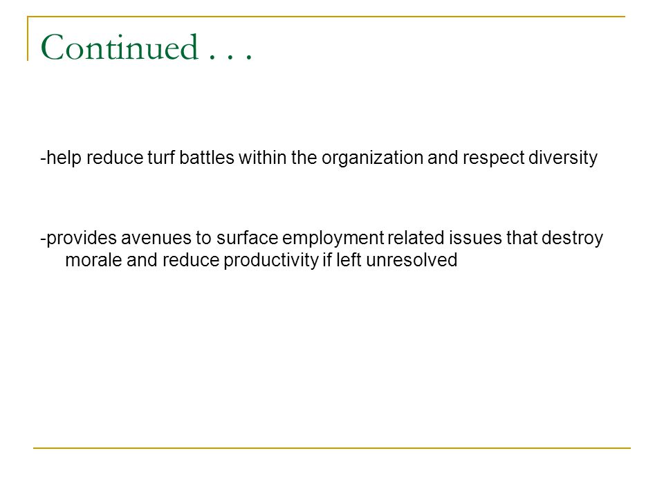 Continued . . . -help reduce turf battles within the organization and respect diversity.