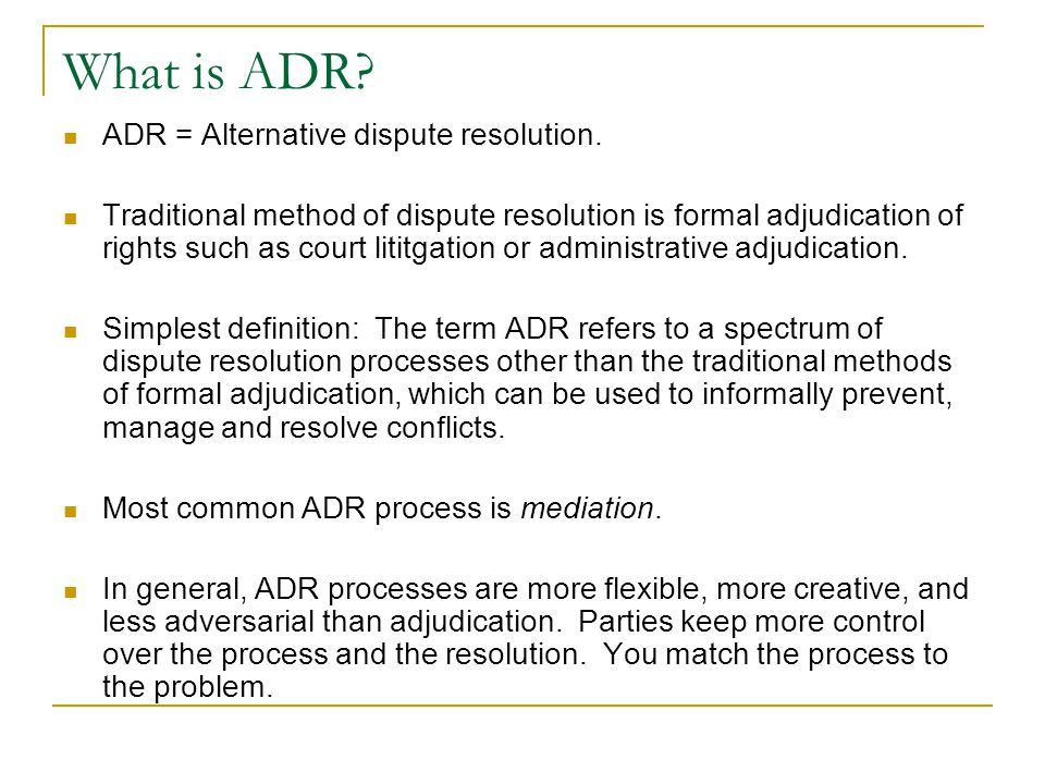 What is ADR ADR = Alternative dispute resolution.