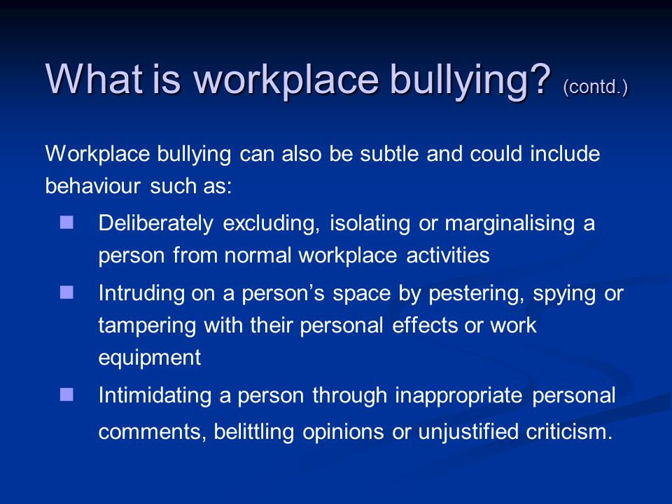 What is workplace bullying (contd.)