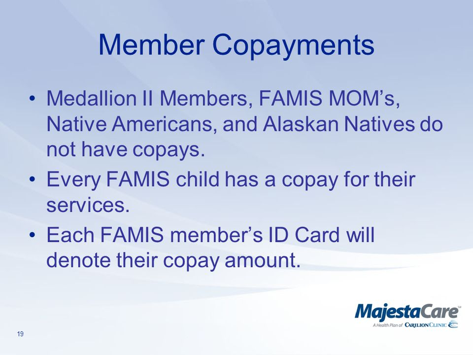 Member Copayments Medallion II Members, FAMIS MOM's, Native Americans, and Alaskan Natives do not have copays.