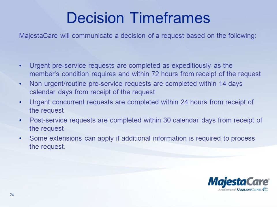 Decision Timeframes MajestaCare will communicate a decision of a request based on the following: