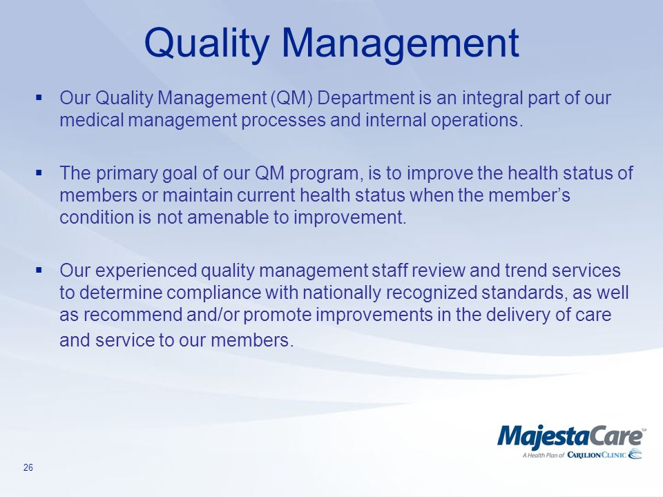 Quality Management Our Quality Management (QM) Department is an integral part of our medical management processes and internal operations.