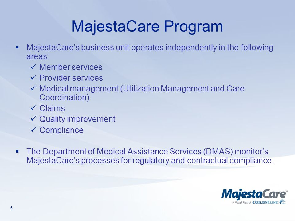 MajestaCare Program MajestaCare's business unit operates independently in the following areas: Member services.