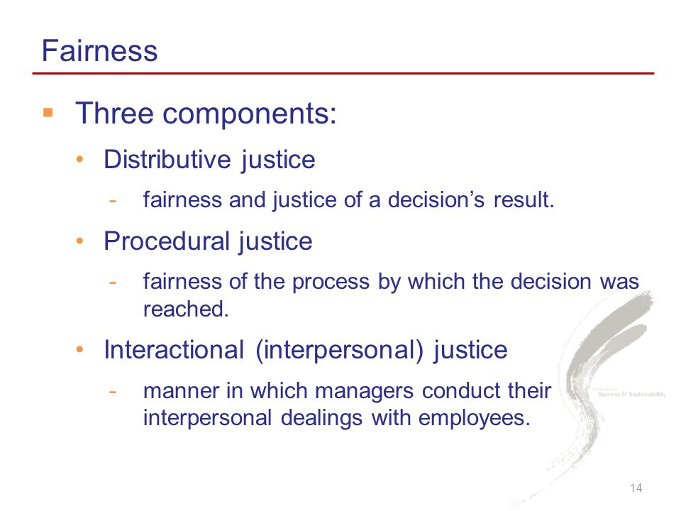 Fairness Three components: Distributive justice Procedural justice