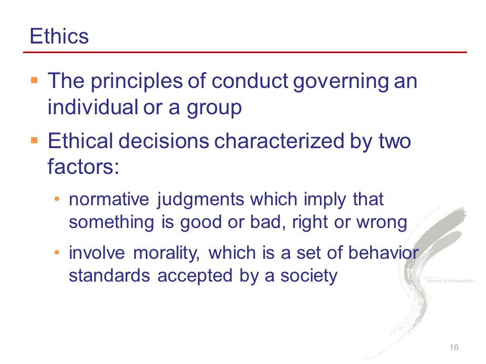 The principles of conduct governing an individual or a group