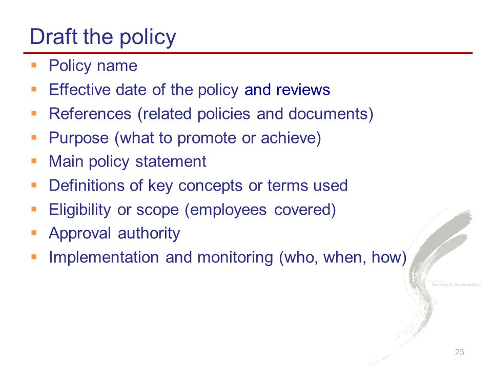 Draft the policy Policy name Effective date of the policy and reviews