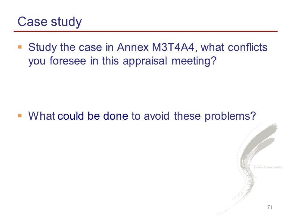Case study Study the case in Annex M3T4A4, what conflicts you foresee in this appraisal meeting.