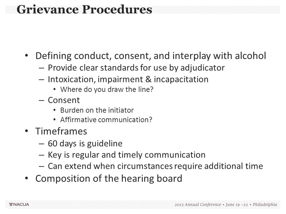 Grievance Procedures Defining conduct, consent, and interplay with alcohol. Provide clear standards for use by adjudicator.