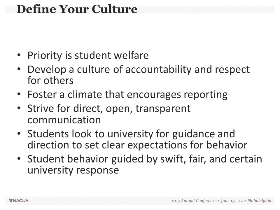 Define Your Culture Priority is student welfare. Develop a culture of accountability and respect for others.