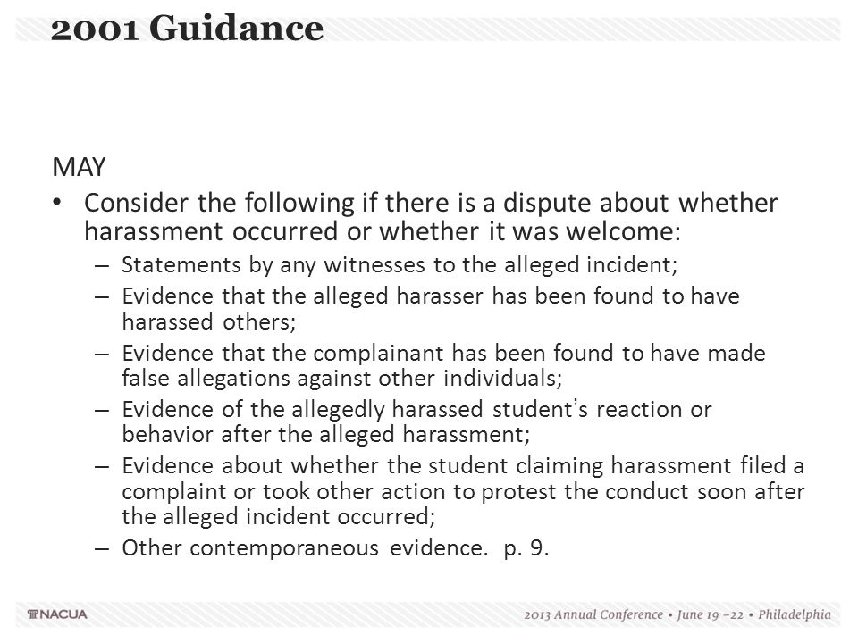 2001 Guidance MAY. Consider the following if there is a dispute about whether harassment occurred or whether it was welcome: