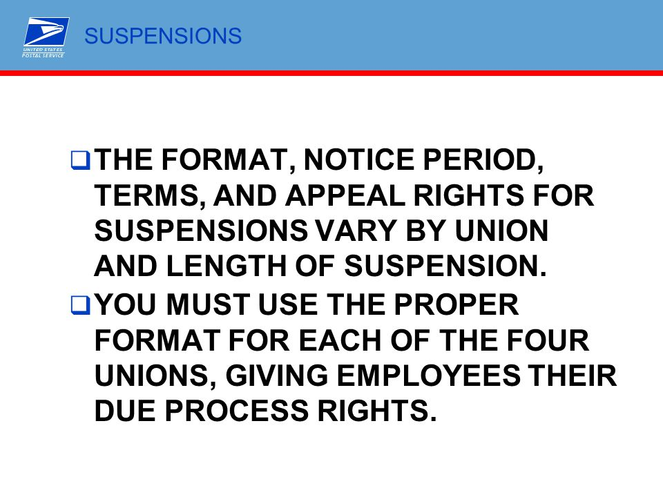 SUSPENSIONS THE FORMAT, NOTICE PERIOD, TERMS, AND APPEAL RIGHTS FOR SUSPENSIONS VARY BY UNION AND LENGTH OF SUSPENSION.